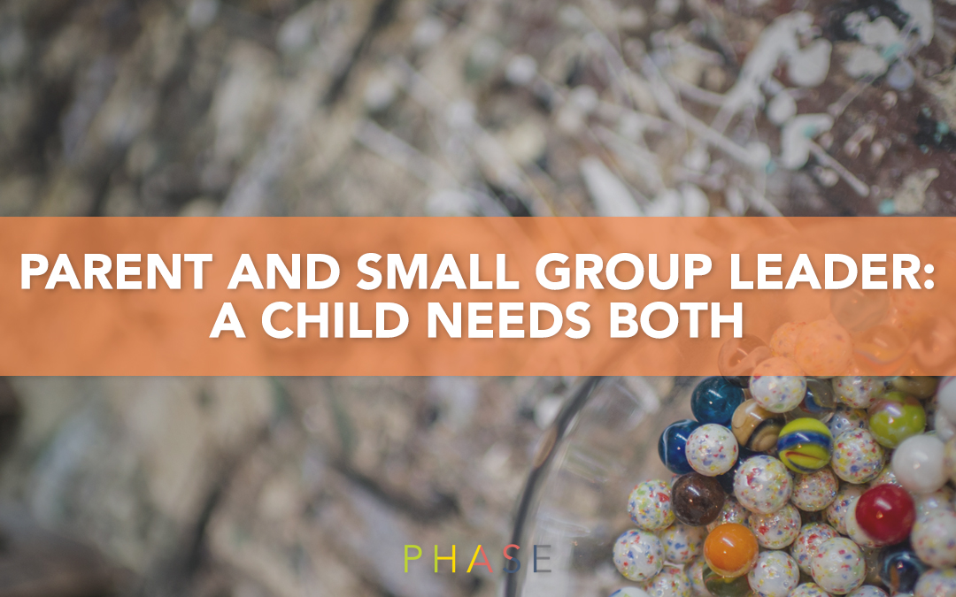 Parents and Small Group Leaders: A Child Needs Both